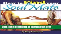 Ebook How to Find Your Soulmate  An Essential Guide to Finding Your Soulmate, the Partner of Your