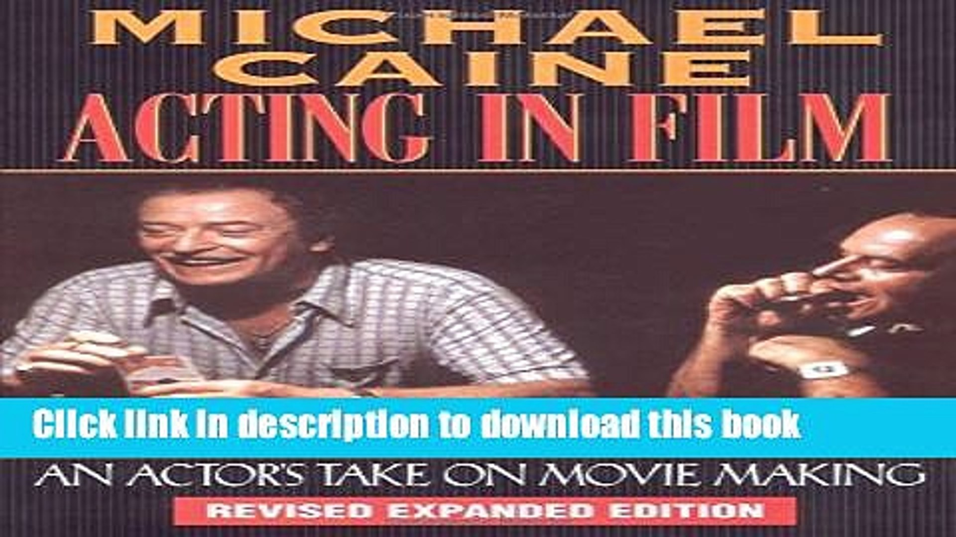 Read Michael Caine - Acting in Film: An Actor s Take on Movie Making (The Applause Acting Series)