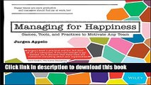 Ebook Managing for Happiness: Games, Tools, and Practices to Motivate Any Team Full Online