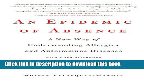 Ebook An Epidemic of Absence: A New Way of Understanding Allergies and Autoimmune Diseases Full