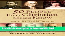 Ebook 50 People Every Christian Should Know: Learning from Spiritual Giants of the Faith Free
