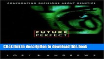 Ebook Future Perfect: Confronting Decisions About Genetics Free Online