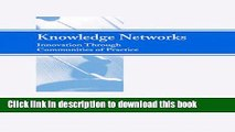 [Read PDF] Knowledge Networks: Innovation Through Communities of Practice Download Online