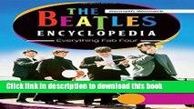 Ebook The Beatles Encyclopedia: Everything Fab Four 2 Vols: The Beatles Encyclopedia [2 volumes]: