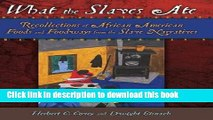 Ebook What the Slaves Ate: Recollections of African American Foods and Foodways from the Slave
