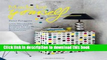 [Read PDF] Made By Yourself: 100 Percent Handmade Designer DIY Projects for the Home, from