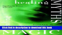 [Read PDF] Healing Myths, Healing Magic: Breaking the Spell of Old Illusions; Reclaiming Our Power
