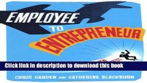 Download  Employee to Entrepreneur: How to Ditch the Day Job   Start Your Own Business  Free Books