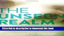 P D F D O W N L O A D The Unseen Realm: Recovering the Supernatural