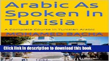 Ebook Arabic As Spoken In Tunisia: A Complete Course in Tunisian Arabic (Explore Tunisian Culture