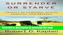 Ebook Surrender or Starve: Travels in Ethiopia, Sudan, Somalia, and Eritrea Free Online