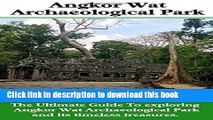 Ebook Angkor Wat Archaeological Park: The Ultimate guide to exploring Angkor Wat Archaeological