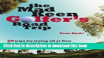 Ebook The Mad Keen Golfer s Road Trip: 50 Trips for Teeing Off at New Zealand s 161 Best Golf
