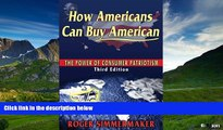Must Have  How Americans Can Buy American: The Power of Consumer Patriotism - Third Edition