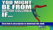 Ebook You Might Be From British Columbia If .. Full Online