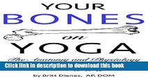 [Read PDF] Your Bones on Yoga: The Anatomy and Physiology of Bone for Teachers and Students of
