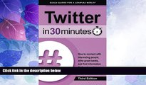 Must Have PDF  Twitter In 30 Minutes (3rd Edition): How to connect with interesting people, write