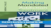 Ebook Making Mandated Addiction Treatment Work Full Online