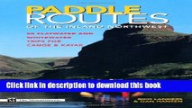 Ebook Paddle Routes of the Inland Northwest: 50 Flatwater and Waterwater Trips for Canoe   Kayak