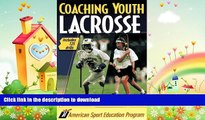 Free [PDF] Downlaod  Coaching Youth Lacrosse: Includes 125 Drills  BOOK ONLINE