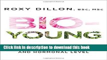 Ebook Bio-Young: Get Younger at a Cellular and Hormonal Level Full Online