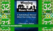 Big Deals  Winning with the News Media: A Self-Defense Manual When You re the Story  Best Seller