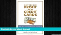 DOWNLOAD How You Can Profit from Credit Cards: Using Credit to Improve Your Financial Life and
