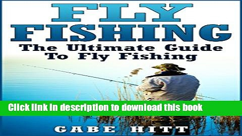 Ebook Fly Fishing: The Ultimate Guide To Fly Fishing (Fly Fishing, Fly Fishing for Beginners,