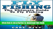 Ebook Fly Fishing  The Ultimate Guide To Fly Fishing (Fly Fishing, Fly Fishing for Beginners,
