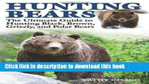 Ebook Hunting Bears: The Ultimate Guide to Hunting Black, Brown, Grizzly, and Polar Bears Free