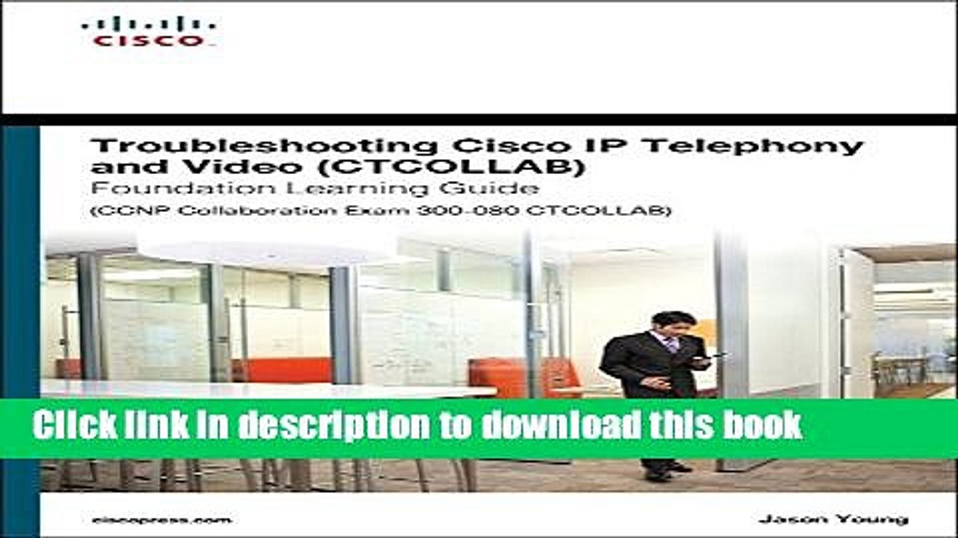 PDF Troubleshooting Cisco IP Telephony and Video (CTCOLLAB) Foundation  Learning Guide (CCNP