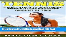 Books TENNIS: 5 EASY Steps to MASTERING Tennis in the SHORTEST Amount of Time (Tennis, Tennis