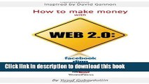 Ebook How to make money with Web 2.0: Facebook, Digg, Twitter, MySpace, YouTube, WordPress Free