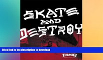 READ book  Thrasher Skate and Destroy: The First 25 Years of Thrasher Magazine  BOOK ONLINE
