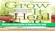 Books Grow It, Heal It: Natural and Effective Herbal Remedies from Your Garden or Windowsill Full