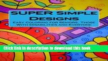 Ebook SUPER Simple Designs  An Adult Coloring Book with Easier Designs for Easier Coloring Free