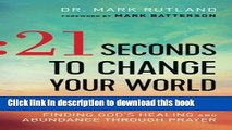 PDF] 21 Seconds to Change Your World: Finding God s Healing
