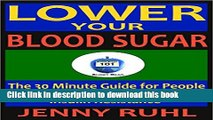 Ebook Lower Your Blood Sugar: The 30 Minute Guide for People with Diabetes, Prediabetes, and