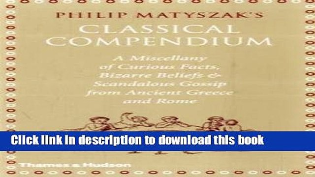 Read The Classical Compendium: A Miscellany of Scandalous Gossip, Bawdy Jokes, Peculiar Facts, and
