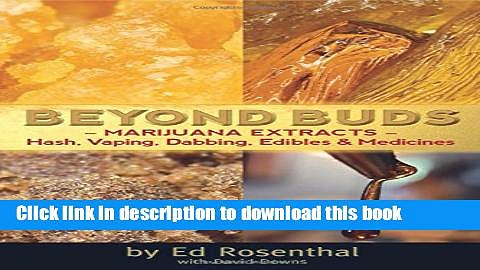 Read Beyond Buds: Marijuana Extracts—Hash, Vaping, Dabbing, Edibles and Medicines Ebook Free