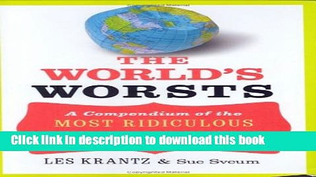 Read The World s Worsts: A Compendium of the Most Ridiculous Feats, Facts,   Fools of All Time