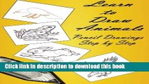 Ebook Learn to Draw Animals : Pencil Drawings Step by Step: Pencil Drawing Ideas for Absolute