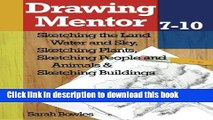 Books Drawing Mentor 7-10: Sketching the Land Water and Sky, Sketching Plants, Sketching People