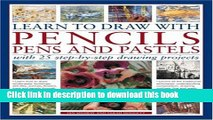 Books Learn to Draw with Pencils, Pens and Pastels: With 25 Step-By-Step Projects: Learn How To