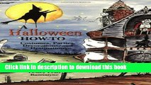 Ebook A Halloween How-To: Costumes, Parties, Decorations, and Destinations Free Download