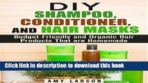 Ebook DIY Shampoo, Conditioner, and Hair Masks: Budget-Friendly and Organic Hair Products That are