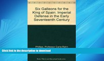FAVORIT BOOK Six Galleons for the King of Spain: Imperial Defense in the Early Seventeenth Century