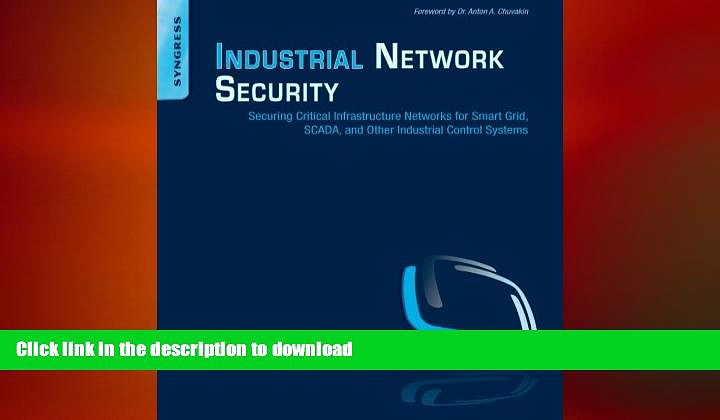 DOWNLOAD Industrial Network Security: Securing Critical Infrastructure Networks for Smart Grid,