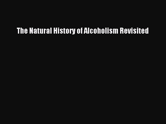 [PDF] The Natural History of Alcoholism Revisited Read Online