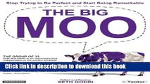 Ebook The Big Moo: Stop Trying to Be Perfect and Start Being Remarkable Free Online